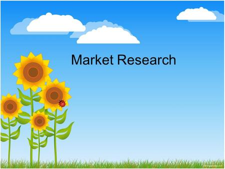 Market Research. This chapter will enable you to: 1.Describe the different types of market research 2.Develop an effective market survey for your company.