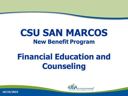 10/23/2015 CSU SAN MARCOS New Benefit Program Financial Education and Counseling.