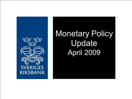 Monetary Policy Update April 2009. Lower repo rate necessary to subdue the fall in production and employment and to attain the inflation target of two.