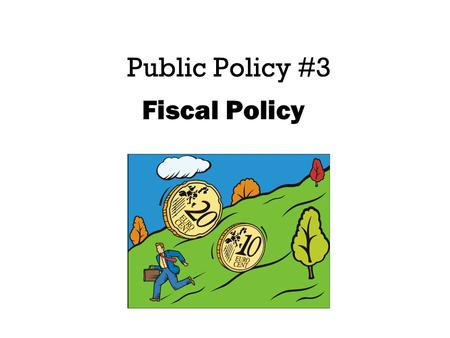Public Policy #3 Fiscal Policy. The Budget You must trim the budget by looking at 10 key areas of spending!