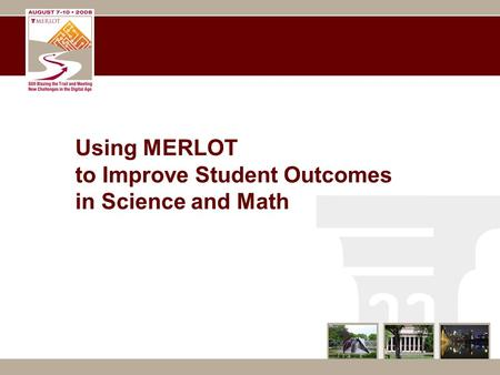 Using MERLOT to Improve Student Outcomes in Science and Math.