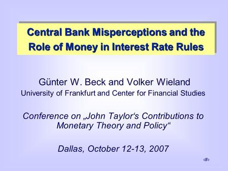 "1 Günter W. Beck and Volker Wieland University of Frankfurt and Center for Financial Studies Conference on ""John Taylor's Contributions to Monetary Theory."