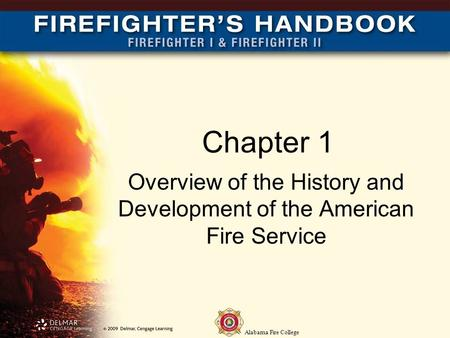 Alabama Fire College Chapter 1 Overview of the History and Development of the American Fire Service.