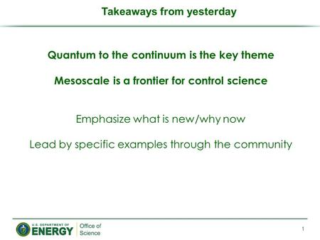 Quantum to the continuum is the key theme Mesoscale is a frontier for control science Emphasize what is new/why now Lead by specific examples through the.