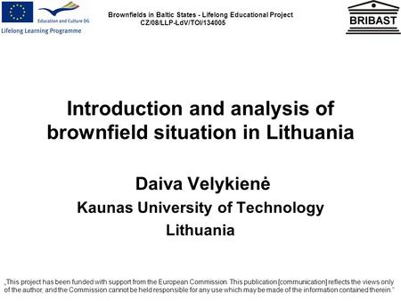 Brownfields in Baltic States - Lifelong Educational Project CZ/08/LLP-LdV/TOI/134005 Introduction and analysis of brownfield situation in Lithuania Daiva.