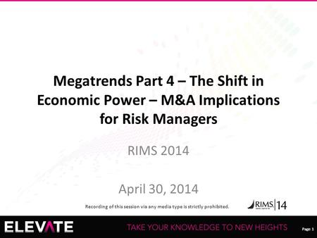 Page 1 Recording of this session via any media type is strictly prohibited. Page 1 Megatrends Part 4 – The Shift in Economic Power – M&A Implications for.