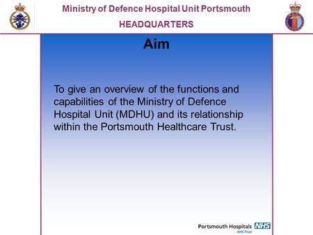 Aim To give an overview of the functions and capabilities of the Ministry of Defence Hospital Unit (MDHU) and its relationship within the Portsmouth Healthcare.