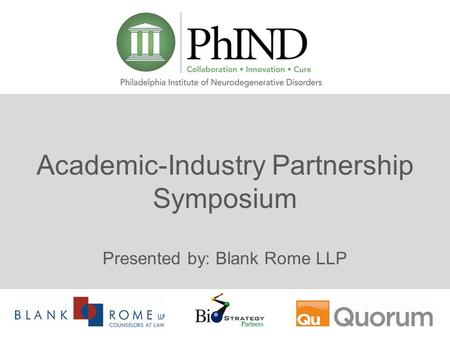 Academic-Industry Partnership Symposium Presented by: Blank Rome LLP