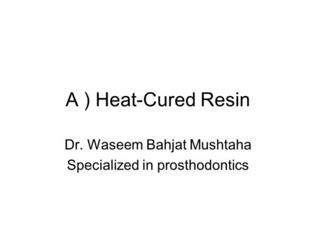 A ) Heat-Cured Resin Dr. Waseem Bahjat Mushtaha Specialized in prosthodontics.