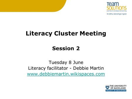 Literacy Cluster Meeting Session 2 Tuesday 8 June Literacy facilitator - Debbie Martin www.debbiemartin.wikispaces.com.