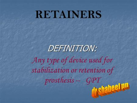 DEFINITION: Any type of device used for stabilization or retention of prosthesis -- GPT RETAINERS.