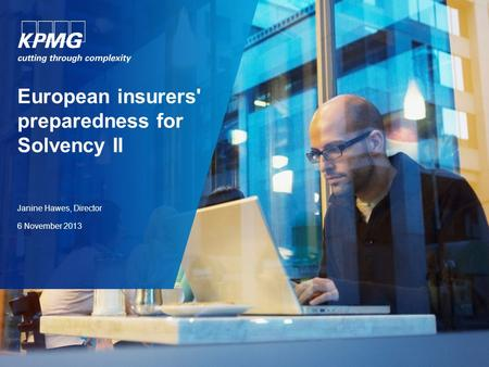 European insurers' preparedness for Solvency II Janine Hawes, Director 6 November 2013.