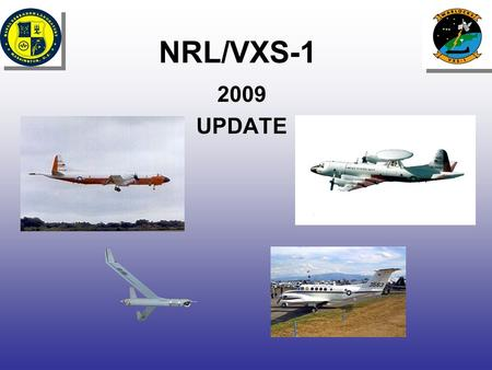 NRL/VXS-1 2009 UPDATE. VXS-1 2008 Milestones Operation Rampant Lion –Afghanistan deployment complete in Jul 2008 –Iraq deployment in Nov 2008 –Columbia/Honduras/Haiti/Panama.