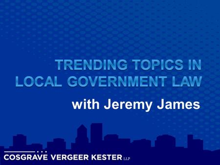 With Jeremy James. Jeremy James  Associate attorney to Cosgrave Vergeer Kester LLP  Member of the firm's litigation practice group and focus on general.