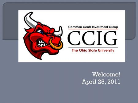 Welcome! April 25, 2011.  Officer Applications  Investment Competition  ThinkorSwim  Stock Pitch.