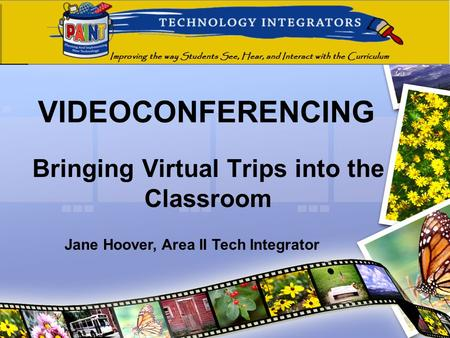 VIDEOCONFERENCING Bringing Virtual Trips into the Classroom Jane Hoover, Area II Tech Integrator.