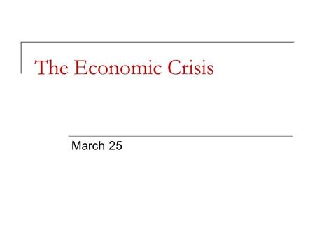 The Economic Crisis March 25. Canadian Real GDP, Annual Change (%) 1962 1963 1964 1965 1966 1967 1968 1969 7 5.3 6.5 6.4 6.6 2.9 4.9 5.
