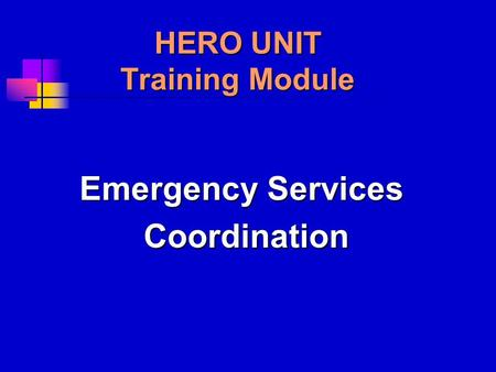 HERO UNIT Training Module Emergency Services Coordination Coordination.