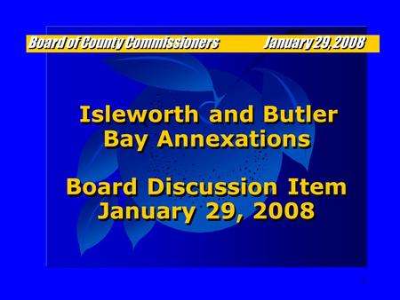1 Isleworth and Butler Bay Annexations Board Discussion Item January 29, 2008 Isleworth and Butler Bay Annexations Board Discussion Item January 29, 2008.