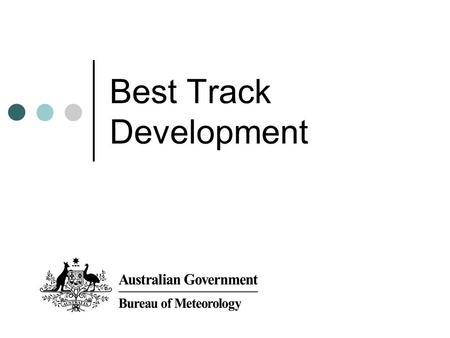 Best Track Development. Outline Current Practice History – the Australian Region Critical changes to TC tracking over decades History – the Southern Hemisphere.