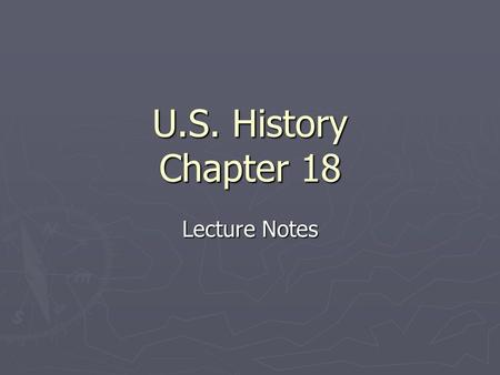 U.S. History Chapter 18 Lecture Notes. The United States seeks an Empire ► 1.Policy in which stronger nations extend their economic, political, and/or.