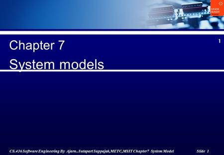 CS.436 Software Engineering By Ajarn..Sutapart Sappajak,METC,MSIT Chapter7 System Model Slide 1 1 Chapter 7 System models.