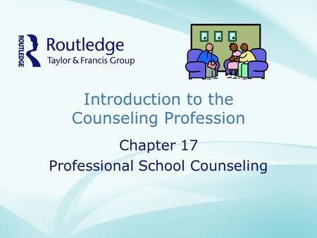Introduction to the Counseling Profession Chapter 17 Professional School Counseling.