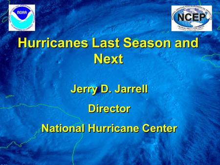 Hurricanes Last Season and Next Jerry D. Jarrell Director National Hurricane Center Jerry D. Jarrell Director National Hurricane Center.