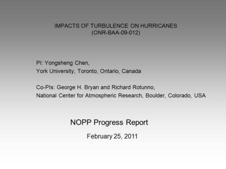 IMPACTS OF TURBULENCE ON HURRICANES (ONR-BAA-09-012) PI: Yongsheng Chen, York University, Toronto, Ontario, Canada Co-PIs: George H. Bryan and Richard.