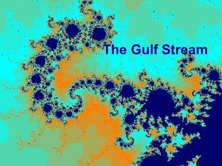 The Gulf Stream. North Atlantic Gyre: The Gulf Steam Gyres are large-scale circulation patterns that develop in the surface waters in each hemisphere;