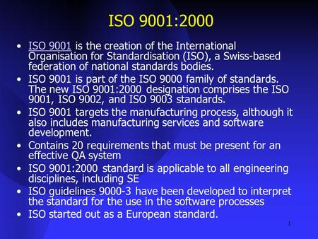 1 ISO 9001:2000 ISO 9001 is the creation of the International Organisation for Standardisation (ISO), a Swiss-based federation of national standards bodies.ISO.