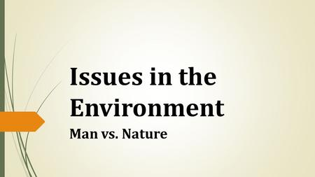 Issues in the Environment Man vs. Nature. Rules  Respect teacher and classmates  Come to class on time and prepared  No electronics!  Use English!