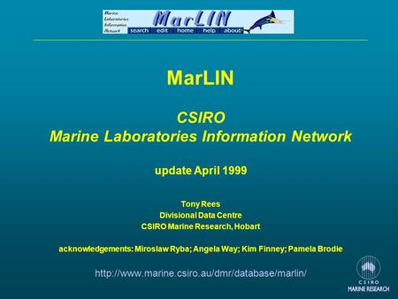 MarLIN CSIRO Marine Laboratories Information Network update April 1999 Tony Rees Divisional Data Centre CSIRO Marine Research, Hobart acknowledgements: