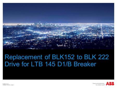 Replacement of BLK152 to BLK 222 Drive for LTB 145 D1/B Breaker