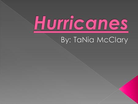  Hurricanes are storms with violent winds, and high wind speed that causes damage to a place or community.