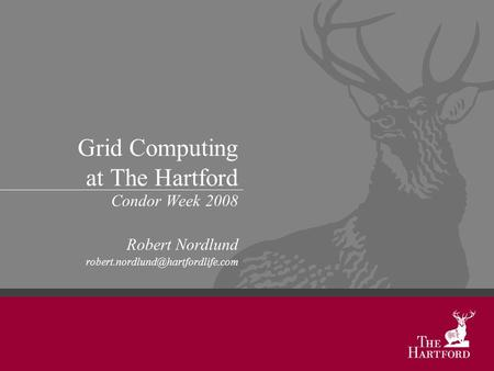 Grid Computing at The Hartford Condor Week 2008 Robert Nordlund