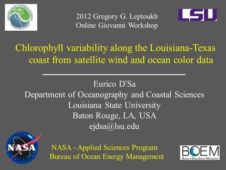 Chlorophyll variability along the Louisiana-Texas coast from satellite wind and ocean color data Eurico D'Sa Department of Oceanography and Coastal Sciences.