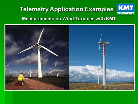 Telemetry Application Examples Measurements on Wind-Turbines with KMT.