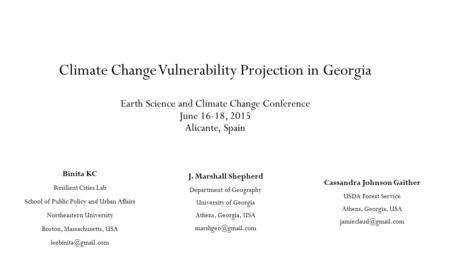 Climate Change Vulnerability Projection in Georgia Earth Science and Climate Change Conference June 16-18, 2015 Alicante, Spain J. Marshall Shepherd Department.