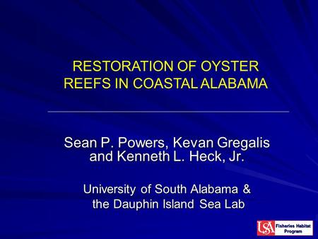 Sean P. Powers, Kevan Gregalis and Kenneth L. Heck, Jr. University of South Alabama & the Dauphin Island Sea Lab the Dauphin Island Sea Lab RESTORATION.