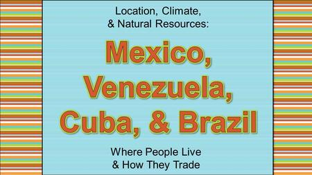 Location, Climate, & Natural Resources: Where People Live & How They Trade.