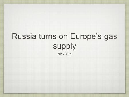 Russia turns on Europe's gas supply Nick Yun. Who Russia Ukraine Europe as a whole.