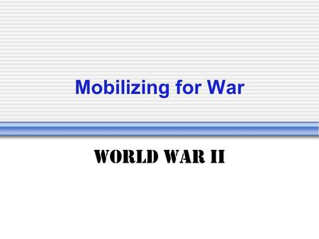 "Mobilizing for War World War II. Finding Soldiers Draft was reinstated in 1940; prior to Pearl Harbor attack ""I wanted to be in it. I was fifteen…I lied."
