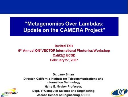 """Metagenomics Over Lambdas: Update on the CAMERA Project Invited Talk 6 th Annual ON*VECTOR International Photonics Workshop UCSD February 27,"
