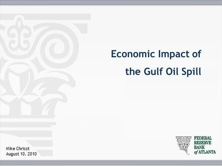 Economic Impact of the Gulf Oil Spill Mike Chriszt August 10, 2010.