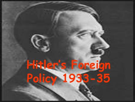 "Hitler's Foreign Policy 1933-35. Mein Kampf Hitler laid out his plans for Germany in the opening pages of his book written in prison, he states "" German-Austria."