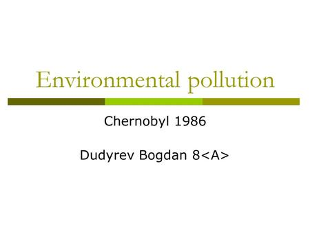 Environmental pollution Chernobyl 1986 Dudyrev Bogdan 8.