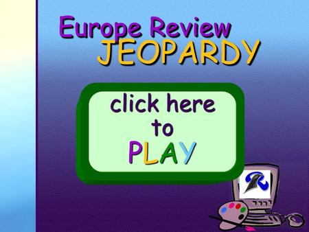 Your School Logo Europe Review JEOPARDY JEOPARDY click here to PLAY.