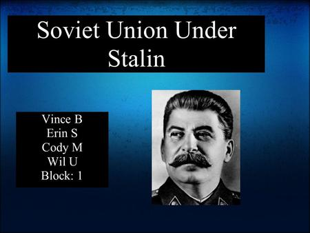 Soviet Union Under Stalin Vince B Erin S Cody M Wil U Block: 1.
