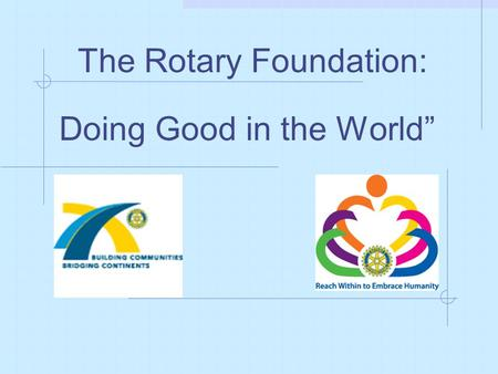 "The Rotary Foundation: Doing Good in the World"". RI President Arch Klumph proposed a Foundation when he eloquently suggested at the 1917 convention in."